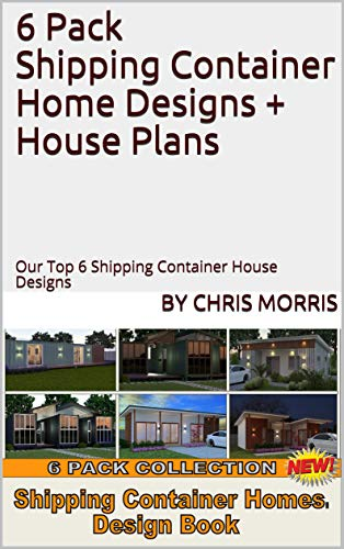 6 Pack Shipping Container Home Designs + House Plans: Our Top 6 Shipping Container House Designs (Shipping Container Homes)