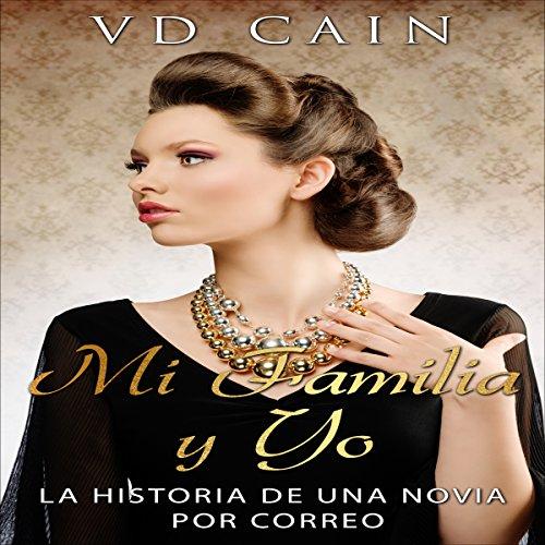 Mi Familia y Yo: La Historia de una Novia por Correo [My Family and Me: The Story of a Mail Order Bride] audiobook cover art