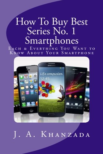 Smartphones: Each & Everything You Want to Know about Your Smartphone (How To Buy Best # 1, Band 1)