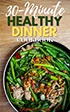 30-Minute Healthy Dinner Cookbook: Delicious Recipes Make Healthy Eating Easy (30-Minute Dinner Cookbook Book 2)