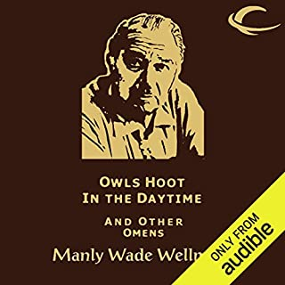Owls Hoot in the Daytime and Other Omens     Selected Stories of Manly Wade Wellman, Volume 5              By:                                                                                                                                 Manly Wade Wellman                               Narrated by:                                                                                                                                 Brian Troxell                      Length: 9 hrs and 47 mins     34 ratings     Overall 4.7