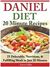 Daniel Diet: 20 Minute Recipes - 25 Delectable, Nutritious, & Fulfilling Meals i Just 20 Minutes