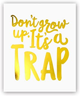 Don't Grow Up It's A Trap Gold Foil Print, Nursery Kids Bedroom Quote Cardstock Funny Sayings Art Print Poster Inspirational Minimalist Home Wall Art (8 X 10 inch, Set of 1, UNframed)