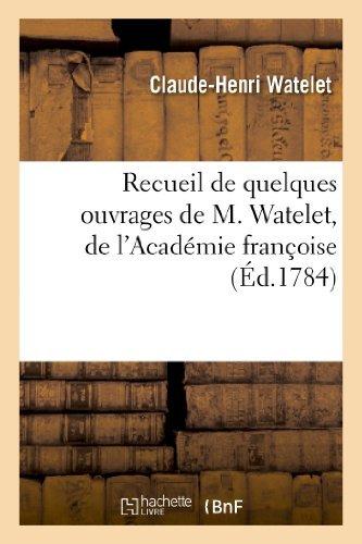 Recueil de Quelques Ouvrages de M. Watelet, de L'Academie Francoise Et de Celle de Peinture (Arts) by Claude-Henri Watelet (2013-03-15)