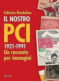 Il nostro PCI. 1921-1991. Un racconto per immagini (Saggi italiani)