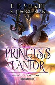 Princess of Lanfor (Heroes of Ravenford Book 4) by [F. P. Spirit, Kathryn Fogleman, Jackson Tjota, Amalia Chitulescu, Sandra Nguyen]
