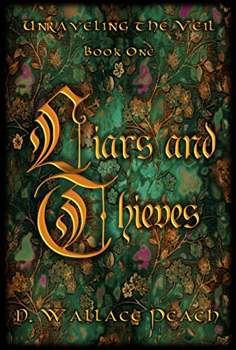 Liars and Thieves (Unraveling the Veil Book 1) by [D. Wallace Peach]