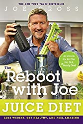 The Reboot with Joe Juice Diet: Lose Weight, Get Healthy and Feel Amazing by Joe Cross