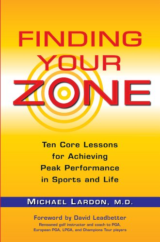 Finding Your Zone: Ten Core Lessons for Achieving Peak Performance in Sports and Life (English Edition)