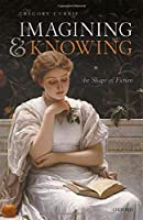 Imagining and Knowing: The Shape of Fiction