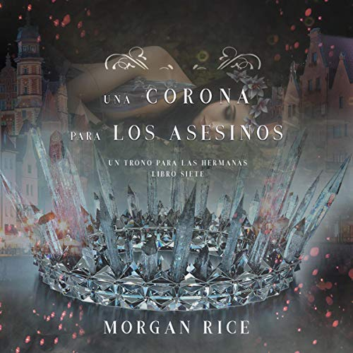 Una Corona para Los Asesinos [A Crown for the Assassins] Audiobook By Morgan Rice cover art