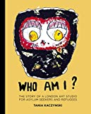 Who Am I?: The story of a London art studio for asylum seekers and refugees (English Edition)