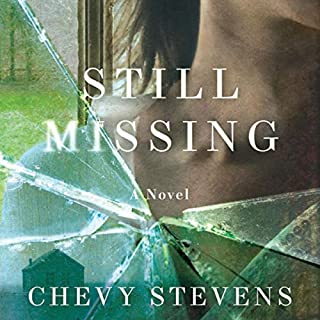 Still Missing                   By:                                                                                                                                 Chevy Stevens                               Narrated by:                                                                                                                                 Angela Dawe                      Length: 9 hrs and 6 mins     4,674 ratings     Overall 4.3