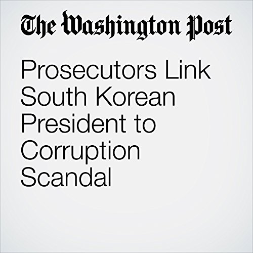 Prosecutors Link South Korean President to Corruption Scandal cover art