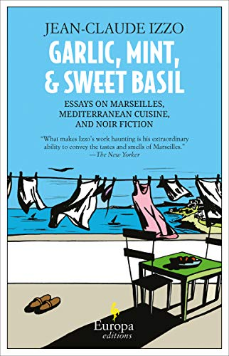 Garlic, Mint, & Sweet Basil: Essays on Marseilles, Mediterranean Cuisine, and Noir Fiction (English Edition)