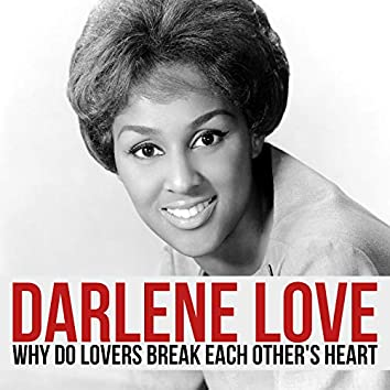 Why Do Lovers Break Each Other's Heart