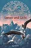 Kai Meyer: Lanze und Licht