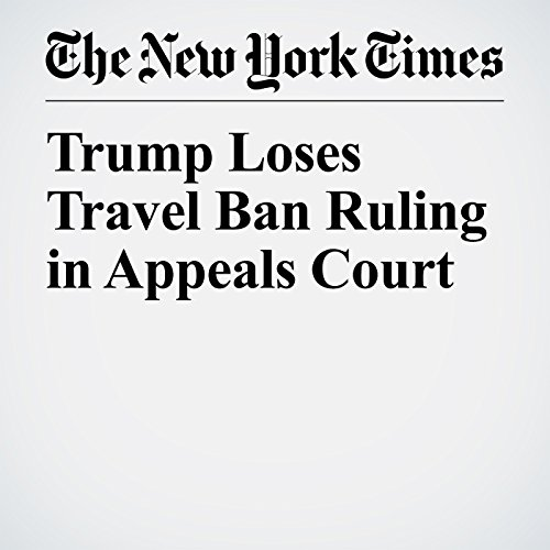 Trump Loses Travel Ban Ruling in Appeals Court copertina