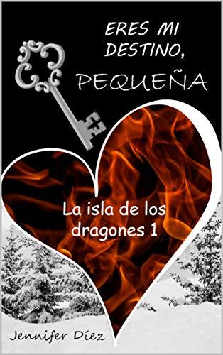 Eres mi destino, pequeña: La isla de los dragones 1 de Jennifer Díez