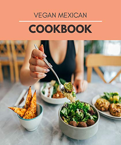 Vegan Mexican Cookbook: Mouthwatering Recipes from Tamales to Churros | Mexican Cooking with Authentic Flavor (English Edition)