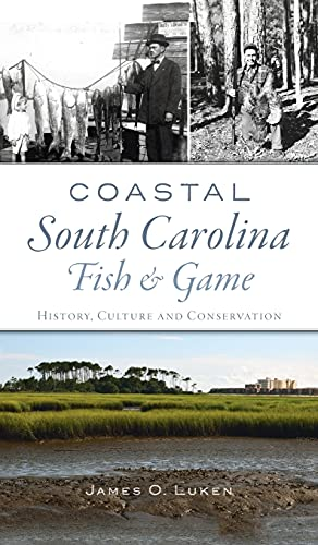 Compare Textbook Prices for Coastal South Carolina Fish and Game: History, Culture and Conservation Natural History  ISBN 9781540246745 by Luken, James O