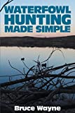 Waterfowl Hunting Made Simple (English Edition)