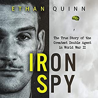 Iron Spy     The True Story of The Greatest Double Agent in World War II              By:                                                                                                                                 Ethan Quinn                               Narrated by:                                                                                                                                 Guy Mott                      Length: 3 hrs and 19 mins     1 rating     Overall 5.0