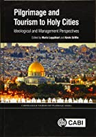 Pilgrimage and Tourism to Holy Cities: Ideological and Management Perspectives (Cabi Religious Tourism and Pilgrimage Series)