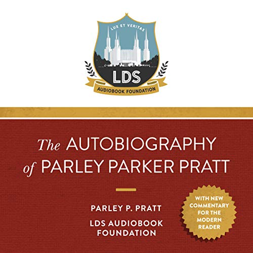 The Autobiography of Parley Parker Pratt Audiobook By Parley Parker Pratt, Mormon / LDS Audiobook Foundation cover art