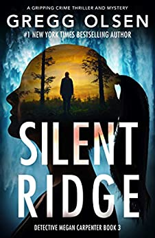 Silent Ridge: A gripping crime thriller and mystery (Detective Megan Carpenter Book 3) by [Gregg  Olsen]