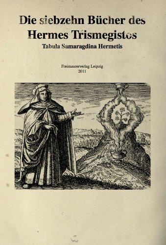 Die siebzehn Bücher des Hermes Trismegistos. Tabula Samaragdina Hermetis. (Bibliothek der Hermetik und Mystik 1) (German Edition)