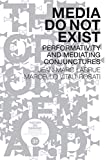 Media Do Not Exist: Performativity and Mediating Conjunctures