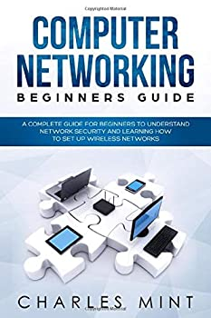 Paperback COMPUTER NETWORKING BEGINNERS GUIDE: A Complete Guide for Beginners to Understand Network Security and Learning How to Set Up Wireless Networks (Linux) Book
