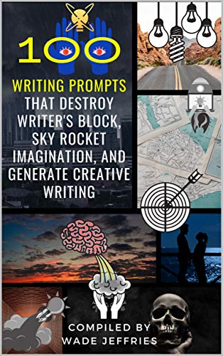 100 Writing Prompts that Destroy Writer's Block, Sky Rocket Imagination, and Generate Creative Writing: Ideas, Topics, and Exercises at Your Fingertips (Writer's Tool Kit Book 1) (English Edition)