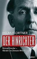 Der Hinrichter: Roland Freisler - Moerder im Dienste Hitlers