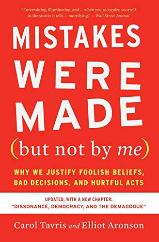 Mistakes Were Made (but Not by Me) Third Edition: Why We Justify Foolish Beliefs, Bad Decisions, and
