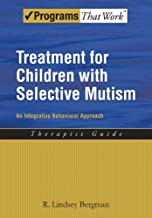 Treatment for Children with Selective Mutism: An Integrative Behavioral Approach (Programs That Work)