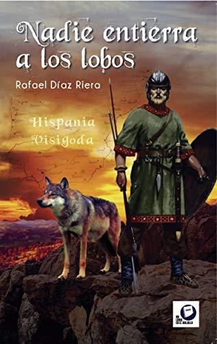 Nadie entierra a los lobos: Hispania visigoda (Un libro en el bolsillo) eBook: Díaz Riera, Rafael: Amazon.es: Tienda Kindle