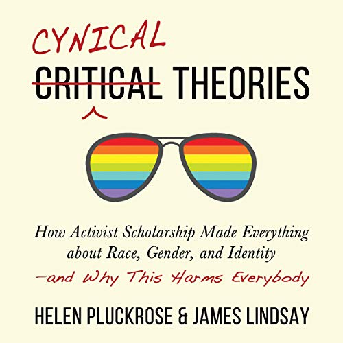 Cynical Theories Audiobook By Helen Pluckrose,                                                                                        James Lindsay cover art
