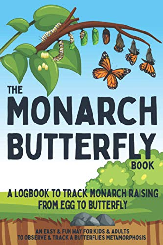 The Monarch Butterfly Book a Logbook to Track Monarch Raising from Egg to Butterfly