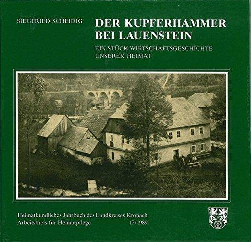 Heimatkundliches Jahrbuch des Landkreises Kronach / Der Kupferhammer bei Lauenstein: Ein Stück Wirtschaftsgeschichte unserer Heimat