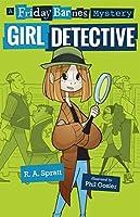 Girl Detective (Friday Barnes Mystery)