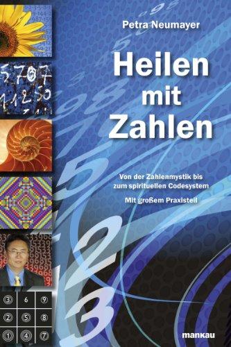 Heilen mit Zahlen: Von der Zahlenmystik bis zum spirituellen Codesystem