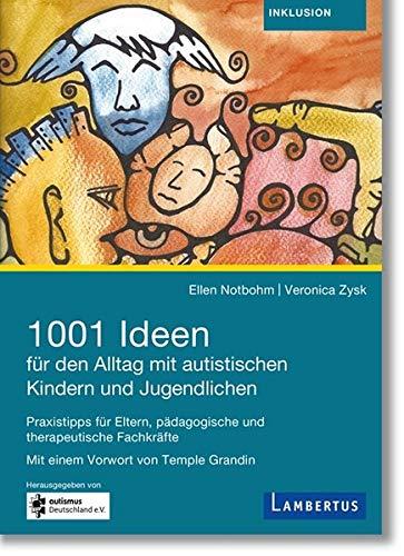 1001 Ideen für den Alltag mit autistischen Kindern und Jugendlichen: Praxistipps für Eltern, pädagogische und therapeutische Fachkräfte
