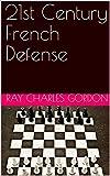 21st Century French Defense (21st Century Chess Openings Book 2)-Gordon, Ray Charles