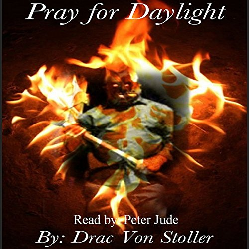 Pray for Daylight                   By:                                                                                                                                 Drac Von Stoller                               Narrated by:                                                                                                                                 Peter Jude Ricciardi                      Length: 15 mins     Not rated yet     Overall 0.0
