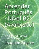Aprender Português - Nível B2 (Avançado): LEARNING PORTUGUESE - LEVEL B2 (Advanced)