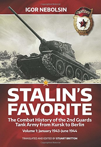 Stalin's Favorite. Volume 1: January 1943-June 1944: the Combat History of the 2nd Guards Tank Army From Kursk to Berlin: the Combat History of the 2nd Guards Tank Army From Kursk to Berlin