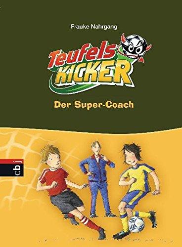 Die Teufelskicker - Der Super-Coach (Teufelskicker - Die Reihe, Band 13)