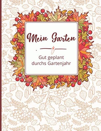 Mein Garten: Gut geplant durchs Gartenjahr: undatierter Gartenkalender zum Eintragen: Pflanzplaner, Beetplaner, Checklisten: 53 Wochen Gartentagebuch